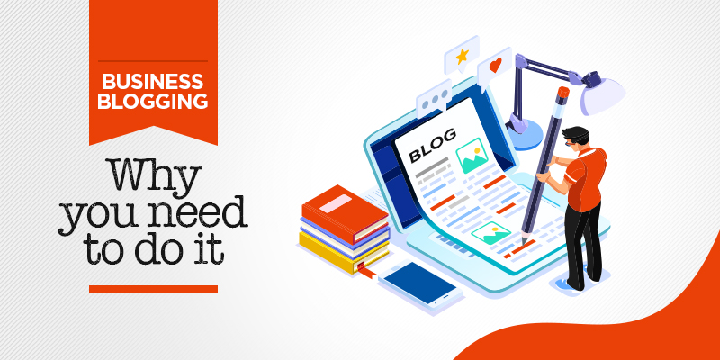 Business Blogging Why You Need to Do it - Digital Marketing